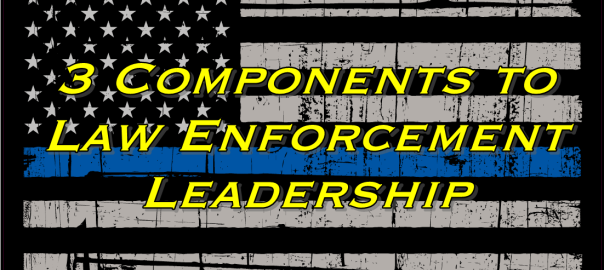 3 Components to Law Enforcement Leadership
