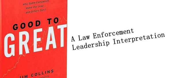 Good to Great: A Law Enforcement Leadership Interpretation