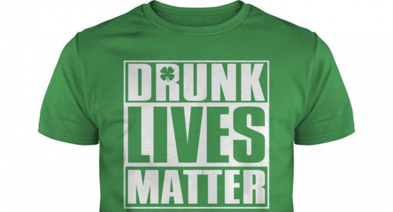 'Drunk Lives Matter' St. Patrick's Day Shirt Attacked as Offensive